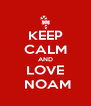 KEEP CALM AND LOVE  NOAM - Personalised Poster A4 size