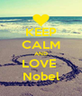 KEEP CALM AND LOVE  Nobel - Personalised Poster A4 size