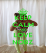 KEEP CALM AND LOVE NOBZ - Personalised Poster A4 size