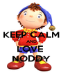 KEEP CALM AND LOVE  NODDY - Personalised Poster A4 size
