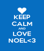 KEEP CALM AND LOVE NOEL<3 - Personalised Poster A4 size