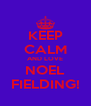 KEEP CALM AND LOVE NOEL FIELDING! - Personalised Poster A4 size