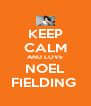 KEEP CALM AND LOVE NOEL FIELDING  - Personalised Poster A4 size