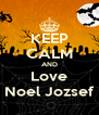 KEEP CALM AND Love Noel Jozsef - Personalised Poster A4 size