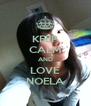 KEEP CALM AND LOVE NOELA - Personalised Poster A4 size