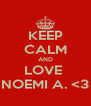 KEEP CALM AND LOVE  NOEMI A. <3 - Personalised Poster A4 size