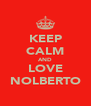 KEEP CALM AND LOVE NOLBERTO - Personalised Poster A4 size
