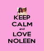 KEEP CALM and LOVE NOLEEN - Personalised Poster A4 size