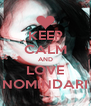 KEEP CALM AND LOVE NOMINDARI - Personalised Poster A4 size