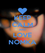 KEEP CALM AND LOVE NOMKA - Personalised Poster A4 size