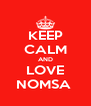 KEEP CALM AND LOVE NOMSA  - Personalised Poster A4 size