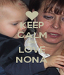 KEEP CALM AND LOVE NONA - Personalised Poster A4 size