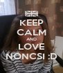 KEEP CALM AND LOVE NONCSI :D - Personalised Poster A4 size