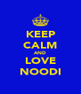 KEEP CALM AND LOVE NOODI - Personalised Poster A4 size