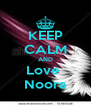 KEEP CALM AND Love  Noora - Personalised Poster A4 size