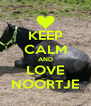 KEEP CALM AND LOVE NOORTJE - Personalised Poster A4 size
