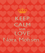 KEEP CALM AND LOVE Nora Mohsen  - Personalised Poster A4 size