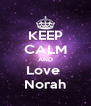 KEEP CALM AND Love  Norah - Personalised Poster A4 size