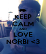 KEEP CALM AND LOVE NORBI <3 - Personalised Poster A4 size