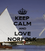 KEEP CALM AND LOVE NORFOLK - Personalised Poster A4 size