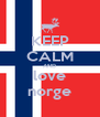 KEEP CALM AND love norge - Personalised Poster A4 size