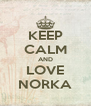 KEEP CALM AND LOVE NORKA - Personalised Poster A4 size