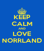 KEEP CALM AND LOVE NORRLAND - Personalised Poster A4 size