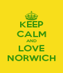 KEEP CALM AND LOVE NORWICH - Personalised Poster A4 size