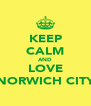 KEEP CALM AND LOVE NORWICH CITY - Personalised Poster A4 size