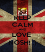 KEEP CALM AND LOVE  NOSH! :) - Personalised Poster A4 size