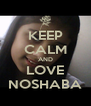 KEEP CALM AND LOVE NOSHABA - Personalised Poster A4 size
