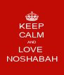 KEEP CALM AND LOVE  NOSHABAH - Personalised Poster A4 size