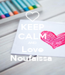 KEEP CALM AND Love Noufaissa  - Personalised Poster A4 size
