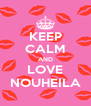 KEEP CALM AND LOVE NOUHEILA - Personalised Poster A4 size