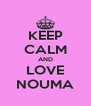 KEEP CALM AND LOVE NOUMA - Personalised Poster A4 size