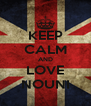KEEP CALM AND LOVE NOUNI - Personalised Poster A4 size