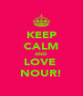 KEEP CALM AND LOVE  NOUR! - Personalised Poster A4 size