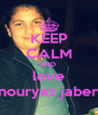 KEEP CALM AND  love nouryaz jaber - Personalised Poster A4 size
