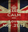 KEEP CALM AND Love Nov .21. 12 - Personalised Poster A4 size