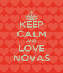 KEEP CALM AND LOVE NOVAS - Personalised Poster A4 size