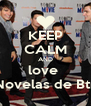 KEEP CALM AND love  Novelas de Btr - Personalised Poster A4 size
