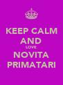 KEEP CALM AND LOVE NOVITA PRIMATARI - Personalised Poster A4 size