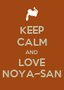 KEEP CALM AND LOVE NOYA~SAN - Personalised Poster A4 size