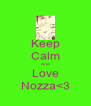 Keep Calm And Love Nozza<3 - Personalised Poster A4 size