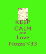 KEEP CALM AND Love Nozza'<33 - Personalised Poster A4 size