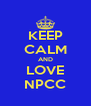 KEEP CALM AND LOVE NPCC - Personalised Poster A4 size