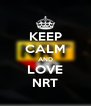 KEEP CALM AND LOVE NRT - Personalised Poster A4 size
