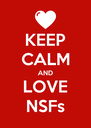 KEEP CALM AND LOVE NSFs - Personalised Poster A4 size