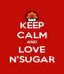 KEEP CALM AND LOVE N'SUGAR - Personalised Poster A4 size