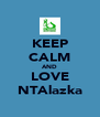 KEEP CALM AND LOVE NTAlazka - Personalised Poster A4 size